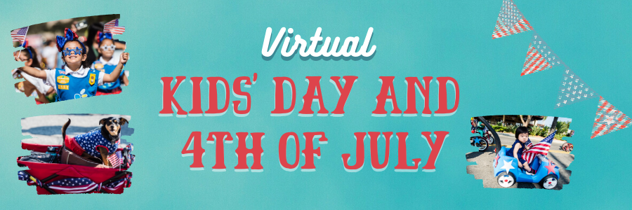 Virtual Kids Day & 4th of July